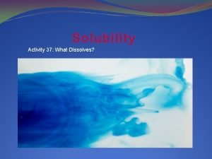 Solubility Activity 37 What Dissolves MIXTURES Homogenous Mixtures