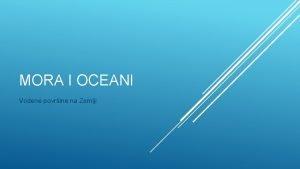 MORA I OCEANI Vodene povrine na Zemlji Vie