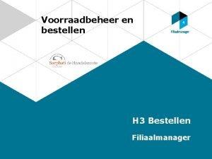 Voorraadbeheer en bestellen H 3 Bestellen Filiaalmanager Bestellen