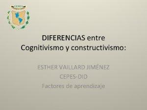 DIFERENCIAS entre Cognitivismo y constructivismo ESTHER VAILLARD JIMNEZ