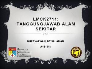 LMCK 2711 TANGGUNGJAWAB ALAM SEKITAR NURSYAZWANI BT SALAMAN