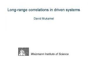 Longrange correlations in driven systems David Mukamel Driven