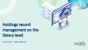 Holdings record management on the library level Yoel