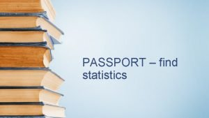 PASSPORT find statistics Find statistics Use the menu