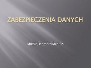 ZABEZPIECZENIA DANYCH Mikoaj Komorowski 2 K Utraty danych