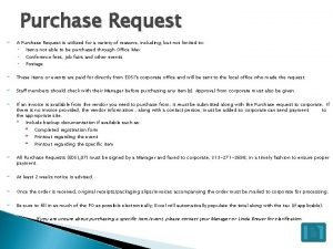 Purchase Request A Purchase Request is utilized for