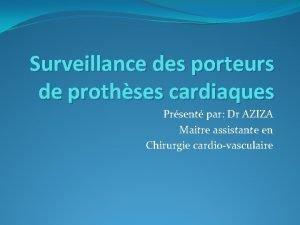 Surveillance des porteurs de prothses cardiaques Prsent par