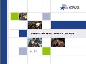 DEFENSORA PENAL PBLICA DE CHILE 2013 Defensa pblica