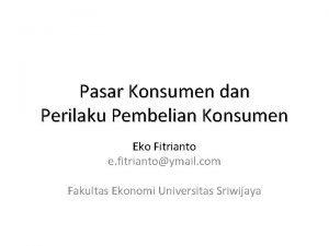 Pasar Konsumen dan Perilaku Pembelian Konsumen Eko Fitrianto