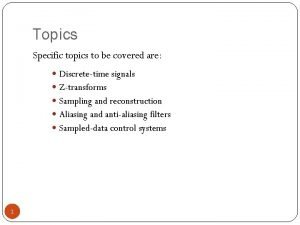 Topics Specific topics to be covered are Discretetime