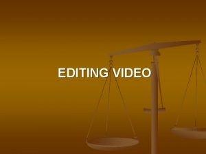 EDITING VIDEO Pendahuluan Video editing adalah gabungan antara