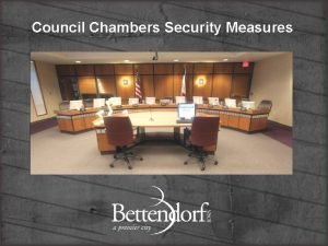 Council Chambers Security Measures Council Chambers built 2000