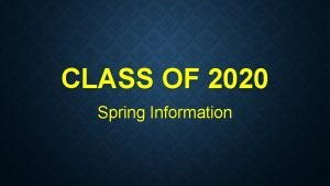 CLASS OF 2020 Spring Information GRADUATION Graduation is