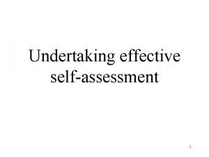 Undertaking effective selfassessment 1 What is selfassessment Selfassessment