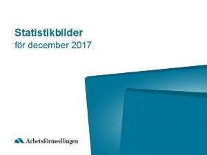 Statistikbilder fr december 2017 Inskrivna arbetslsa i december