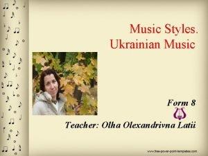 Music Styles Ukrainian Music Form 8 Teacher Olha