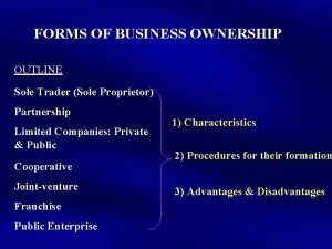 FORMS OF BUSINESS OWNERSHIP OUTLINE Sole Trader Sole