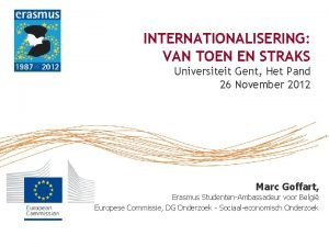 INTERNATIONALISERING VAN TOEN EN STRAKS Universiteit Gent Het