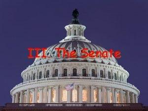 III The Senate The Senate is the place
