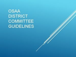 OSAA DISTRICT COMMITTEE GUIDELINES OSAA DISTRICT COMMITTEES Who