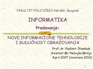 FAKULTET POLITIKIH NAUKA Beograd INFORMATIKA Predavanje NOVE INFORMACIONE