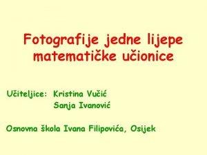 Fotografije jedne lijepe matematike uionice Uiteljice Kristina Vui
