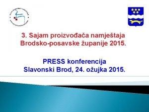 3 Sajam proizvoaa namjetaja Brodskoposavske upanije 2015 PRESS
