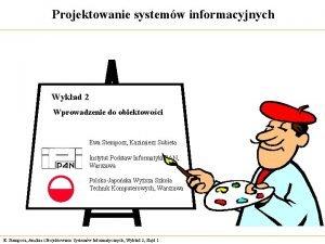 Projektowanie systemw informacyjnych Wykad 2 Wprowadzenie do obiektowoci