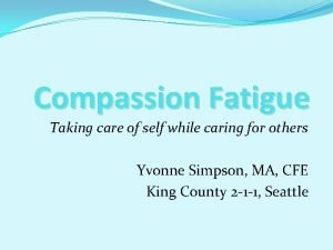 Compassion Fatigue Taking care of self while caring