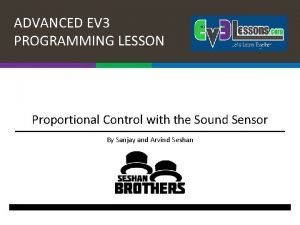 ADVANCED EV 3 PROGRAMMING LESSON Proportional Control with