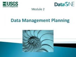 Module 2 Data Management Planning Data Management Plans