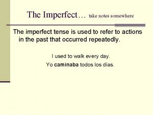 The Imperfect take notes somewhere The imperfect tense