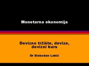 Monetarna ekonomija Devizno trite devizni kurs Dr Slobodan