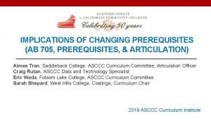 IMPLICATIONS OF CHANGING PREREQUISITES AB 705 PREREQUISITES ARTICULATION