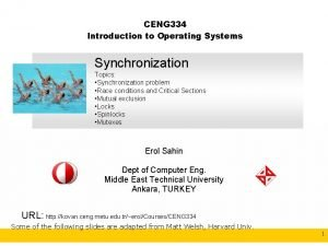 CENG 334 Introduction to Operating Systems Synchronization Topics