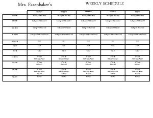 WEEKLY SCHEDULE Mrs Fazenbakers MONDAY TUESDAY WEDNESDAY THURSDAY