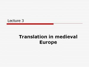 Lecture 3 Translation in medieval Europe Translation in