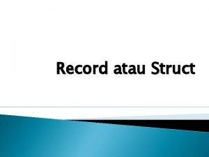 Record atau Struct Pengantar Struct terdapat pada bahasa