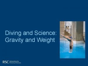 Diving and Science Gravity and Weight Diving is