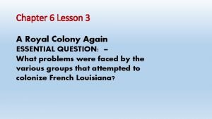 Chapter 6 Lesson 3 A Royal Colony Again