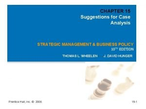 CHAPTER 15 Suggestions for Case Analysis STRATEGIC MANAGEMENT