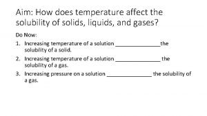 Aim How does temperature affect the solubility of