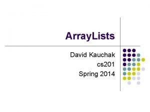 Array Lists David Kauchak cs 201 Spring 2014