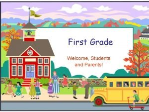 First Grade Welcome Students and Parents Contact Information