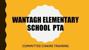 WANTAGH ELEMENTARY SCHOOL PTA COMMITTEE CHAIRS TRAINING OBJECTIVES