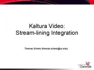 Kaltura Video Streamlining Integration Thomas Scherz thomas scherzuc