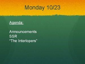 Monday 1023 Agenda Announcements SSR The Interlopers Announcements