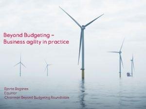 Beyond Budgeting Business agility in practice Bjarte Bogsnes