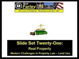 Slide Set TwentyOne Real Property Modern Challenges in