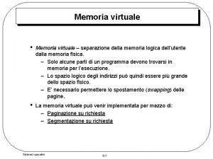Memoria virtuale Memoria virtuale separazione della memoria logica